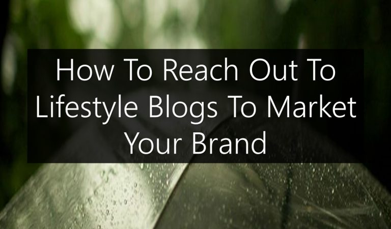 How To Reach Out To Lifestyle Blogs To Market Your Brand