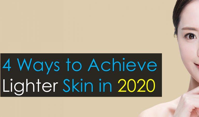 4 Ways to Achieve Lighter Skin in 2020