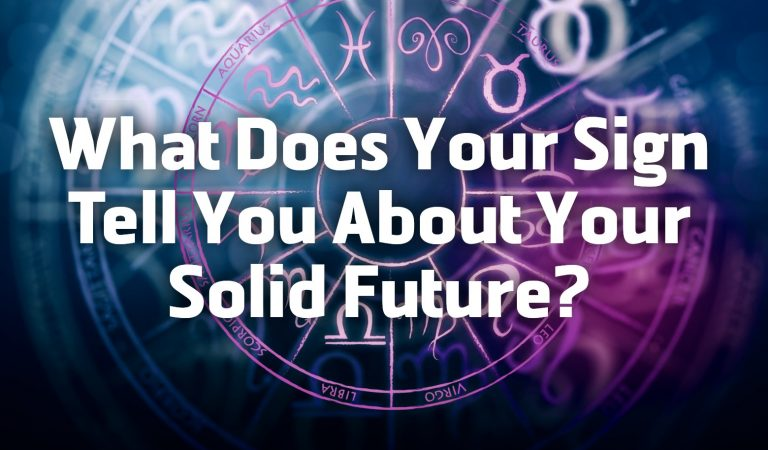 What Does Your Sign Tell You About Your Solid Future and Financial Stability